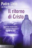 Il ritorno di Cristo. La seconda venuta di Ges� e le profezie di Medjugorje sulla fine dei tempi - Fanzaga Livio, Manetti Diego