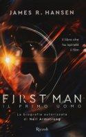 First man. Il primo uomo. La biografia autorizzata di Neil Armstrong - Hansen James R.