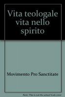 Vita teologale vita nello Spirito. Atti del III Convegno di Studi su Guglielmo Giaquinta - AA.VV.