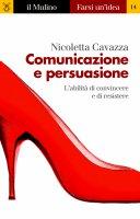 Comunicazione e persuasione - Nicoletta Cavazza