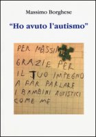 «Ho avuto l'autismo» - Borghese Massimo