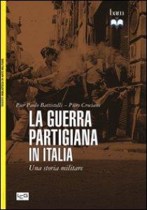 Copertina di 'La guerra partigiana in Italia. Una storia militare'