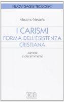 I carismi, forma dell'esistenza cristiana - Nardello Massimo