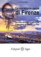 La vocazione sacra di Firenze - Giancarlo Baldini