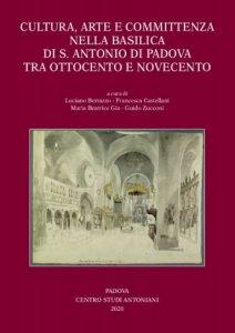 Copertina di 'Cultura, arte e committenza nella Basilica di S. Antonio di Padova tra Ottocento e Novecento'