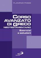Esercizi e soluzioni per il Corso avanzato di Greco neotestamentario - Poggi Flaminio