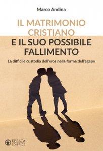 Copertina di 'Il matrimonio cristiano e il suo possibile fallimento'