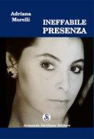 Ineffabile presenza - Morelli Adriana