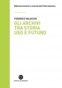 Copertina di 'Gli archivi tra storia uso e futuro'
