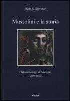 Mussolini e la storia. Dal socialismo al fascismo (1900-1922) - Salvatori Paola S.