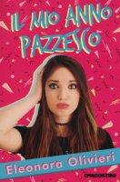Il mio anno pazzesco - Olivieri Eleonora