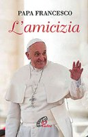L'amicizia - Papa Francesco