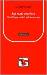 Copertina di 'Sul male assoluto. Nichilismo e idoli nel Novecento'