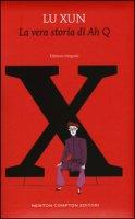 La vera storia di Ah Q. Ediz. integrale - Lu Xun