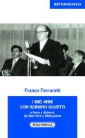 I miei anni con Adriano Olivetti a Ivrea e dintorni, da New York a Matsuyama - Franco Ferrarotti
