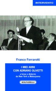 Copertina di 'I miei anni con Adriano Olivetti a Ivrea e dintorni, da New York a Matsuyama'