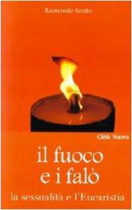 Copertina di 'Il fuoco e i falò. La sessualità e l'Eucaristia'