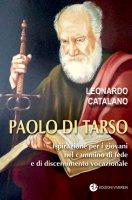 Paolo di Tarso. Ispirazione per i giovani nel cammino di fede e di discernimento vocazionale - Leonardo Catalano