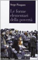 Le forme elementari della povertà - Serge Paugam
