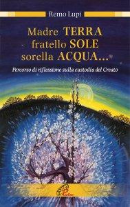Copertina di 'Madre TERRA fratello SOLE sorella ACQUA...'
