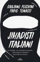 Jihadisti italiani. Le storie, le intercettazioni, i documenti segreti dell'Isis in Italia. Con ebook - Foschini Giuliano, Tonacci Fabio