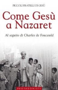 Copertina di 'Come Gesù a Nazaret. Al seguito di Charles de Foucauld'
