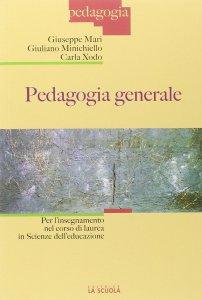 Copertina di 'Pedagogia generale. Per l'insegnamento nel corso di laurea in Scienza dell'educazione.'