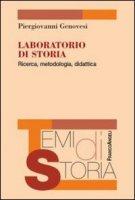 Laboratorio di storia. Ricerca, metodologia, didattica - Genovesi Piergiovanni