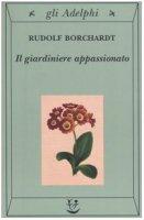 Il giardiniere appassionato - Borchardt Rudolf