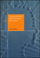 Le neuroscienze: dalla fisiologia alla clinica - Fabbro Franco