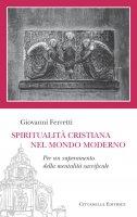 Spiritualit� cristiana nel mondo moderno - Giovanni Ferretti