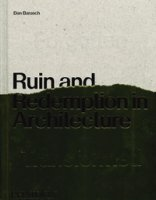 Ruin and redemption in architecture. Ediz. illustrata - Barasch Dan