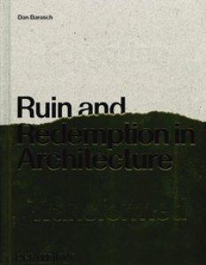 Copertina di 'Ruin and redemption in architecture. Ediz. illustrata'