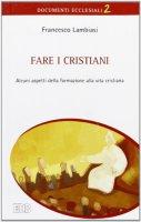 Fare i cristiani - Lambiasi Francesco