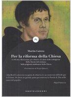 Per la riforma della Chiesa - Martin Lutero
