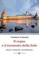 Il regno e il tormento della fede - Zelinskij Vladimir