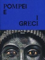 Pompei e i greci. Catalogo della mostra (Pompei, 11 aprile-27 novembre 2017). Ediz. a colori