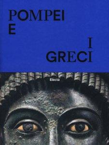 Copertina di 'Pompei e i greci. Catalogo della mostra (Pompei, 11 aprile-27 novembre 2017). Ediz. a colori'