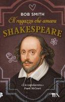 Il ragazzo che amava Shakespeare - Smith Bob