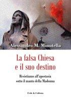 La falsa Chiesa e il suo destino - Alessandro M. Minutella