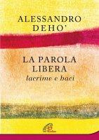 La Parola libera - Alessandro  Dehò