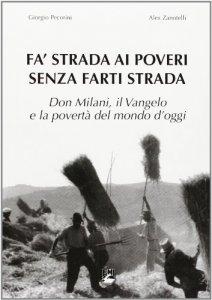 Copertina di 'Fà strada ai poveri senza farti strada. Don Milani. Il Vangelo e la povertà del mondo d`oggi'