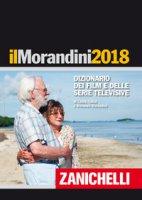 Il Morandini 2018. Dizionario dei film e delle serie televisive - Morandini Laura, Morandini Luisa, Morandini Morando