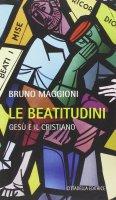 Beatitudini. Gesù e il cristiano (Le) - Bruno Maggioni
