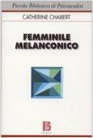 Femminile melanconico - Chabert Catherine