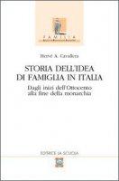 Storia dell'idea di famiglia in Italia. Dagli inizi dell'Ottocento alla fine della monarchia - Cavallera Hervé A.