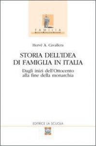 Copertina di 'Storia dell'idea di famiglia in Italia. Dagli inizi dell'Ottocento alla fine della monarchia'