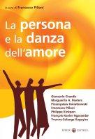 La persona e la danza dell'amore - Pilloni Francesco