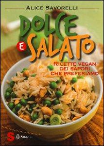 Copertina di 'Dolce e salato. Ricette vegan dei sapori che preferiamo. Ediz. illustrata'
