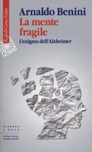 Copertina di 'La mente fragile. L'enigma dell'Alzheimer'